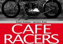 Libri per motociclisti: Cafe Racers. Moto speciali e anime ribelli tra Italia e Usa